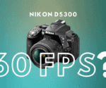 Does Nikon D5300 Record 1080p 60 fps Footage
