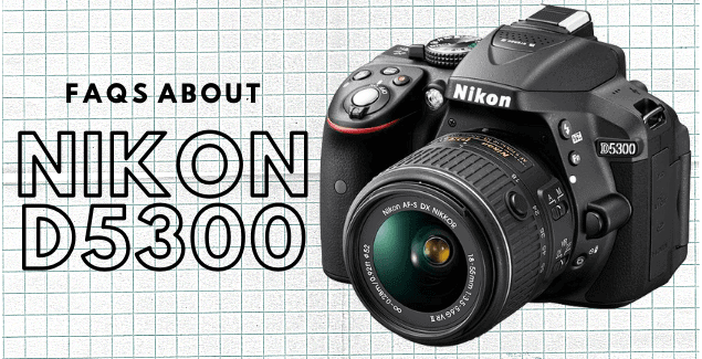 Nikon D5300 - Microphone, Mount, Price, and Lens [FAQs]