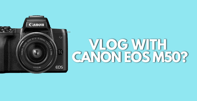 Can you vlog on Canon EOS m50?